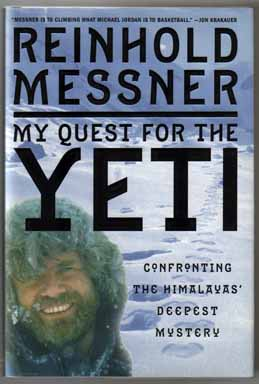 My Quest For The Yeti Confronting The Himalayas' Deepest Mysteries - 1st Edition/1st Printing. Reinhold Messner.