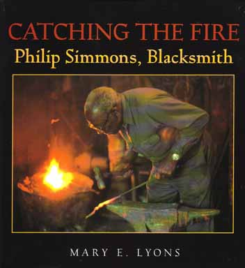 Catching The Fire: Philip Simmons, Blacksmith. Mary E. Lyons.