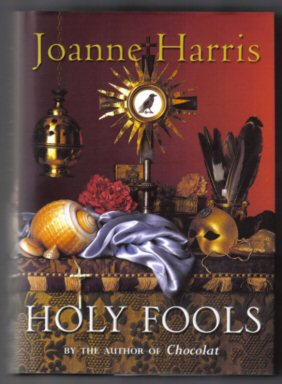 Holy Fools - 1st Edition/1st Printing. Joanne Harris.