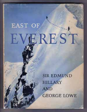 East Of Everest , an Account of the New Zealand Alpine Club Himalayan Expedition to the Barun Valley in 1954. Edmund Hillary, George Lowe.