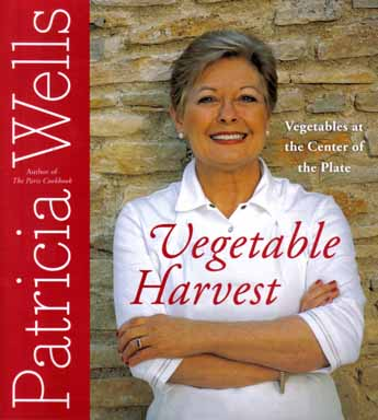 Vegetable Harvest, Vegetables At The Center Of The Plate - 1st Edition/1st Printing. Patricia Wells.