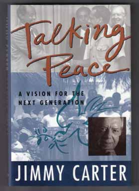 Talking Peace, A Vision For The Next Generation - 1st Edition/1st Printing. Jimmy Carter.