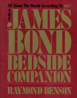 The James Bond Bedside Companion, All About The World According To 007. Raymond Benson.