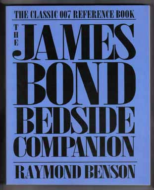 The James Bond Bedside Companion, The Classic 007 Reference Book. Raymond Benson.