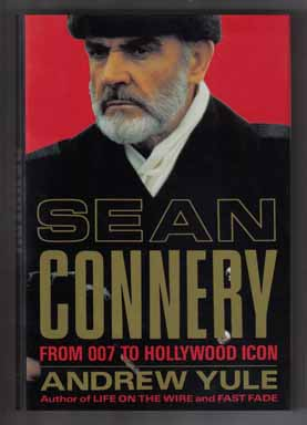 Sean Connery, From 007 To Hollywood Icon - 1st Edition/1st Printing. Andrew Yule.
