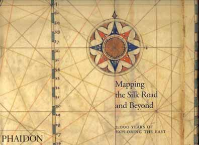 Mapping The Silk Road And Beyond: 2,000 Years Of Exploring The East - 1st Edition/1st Printing. Kenneth Nebenzahl.