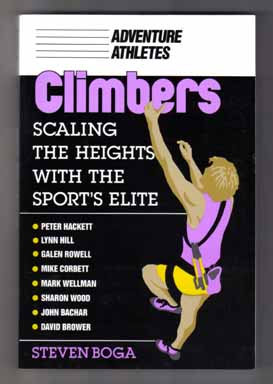 Climbers, Scaling The Heights With The Sport's Elite - 1st Edition/1st Printing. Steven Boga.