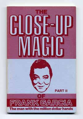 The Close-Up Magic of Frank Garcia, Part II | Frank Garcia | Books Tell You  Why, Inc