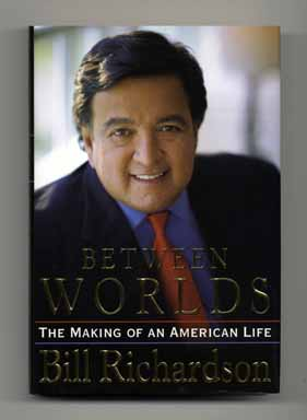 Between Worlds: the Making of an American Life - 1st Edition/1st Printing. Bill Richardson.