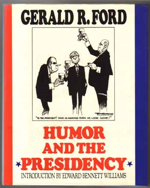 Humor And The Presidency - 1st Edition/1st Printing. Gerald R. Ford.