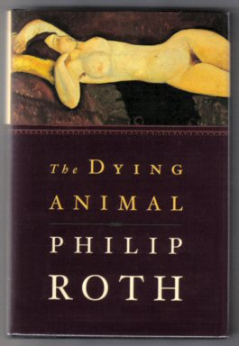 The Dying Animal - 1st Edition/1st Printing. Philip Roth.