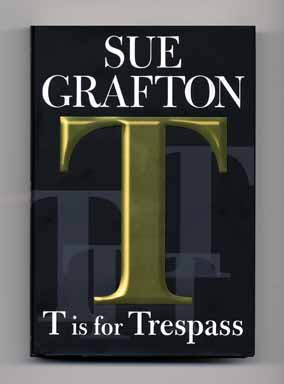 T is for Trespass - 1st Edition/1st Printing. Sue Grafton.