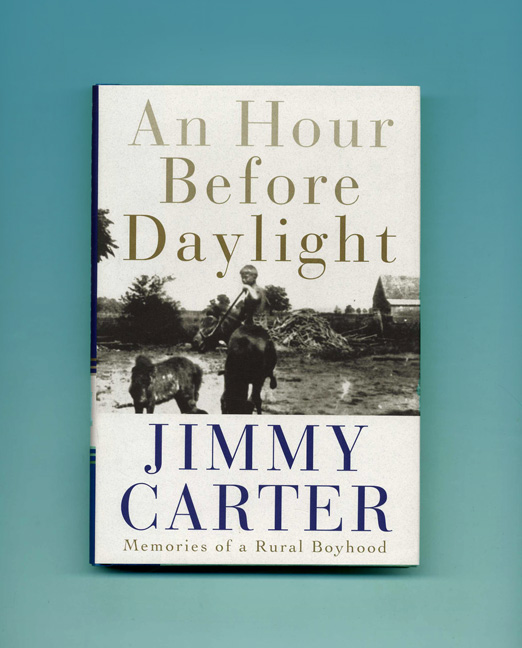 An Hour before Daylight - 1st Edition/1st Printing. Jimmy Carter.