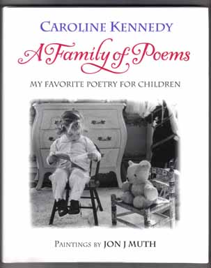 A Family Of Poems; My Favorite Poetry For Children - 1st Edition/1st Printing. Caroline Kennedy.