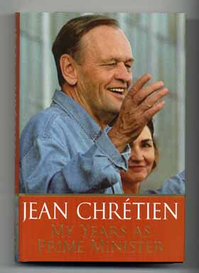 My Years As Prime Minister - 1st Edition/1st Printing. Jean Chrétien.