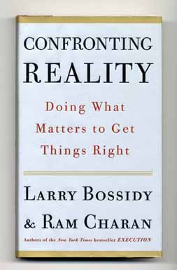 Confronting Reality: Doing What Matters to Get Things Right - 1st Edition/1st Printing. Larry Bossidy, Ram Charan.