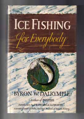 Ice Fishing for Everybody - 1st Edition/1st Printing. Byron W. Dalrymple.