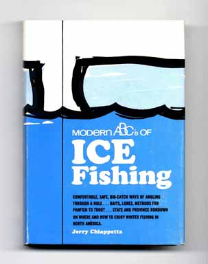 Modern ABC's of Ice Fishing - 1st Edition/1st Printing. Jerry Chiappetta.