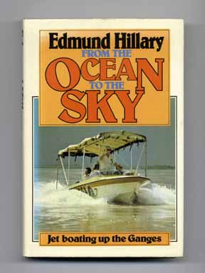 From the Ocean to the Sky: Jet Boating Up the Ganges - 1st Edition/1st Printing. Edmund Hillary.