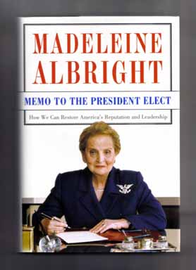 Memo To The President Elect - 1st Edition/1st Printing. Madeleine Albright, Bill Woodward.