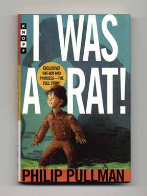I Was A Rat! - 1st Edition/1st Printing. Philip Pullman.