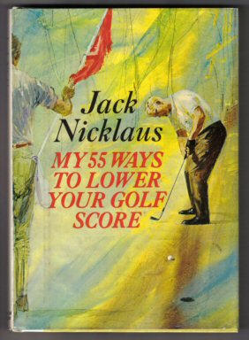 My 55 Ways To Lower Your Golf Score - 1st Edition/1st Printing. Jack Nicklaus.