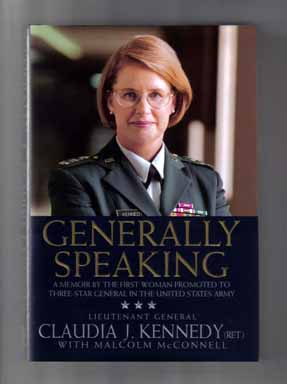 Generally Speaking: a Memoir by the First Woman Promoted to Three-Star General in the United States Army - 1st Edition/1st Printing. Claudia J. Kennedy, Malcolm McConnell, Lieutenant General Ret.