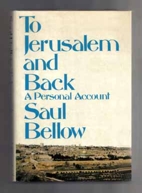 To Jerusalem and Back: a Personal Account - 1st Edition/1st Printing. Saul Bellow.