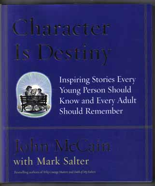 Character Is Destiny - 1st Edition/1st Printing. John McCain, Mark Salter.