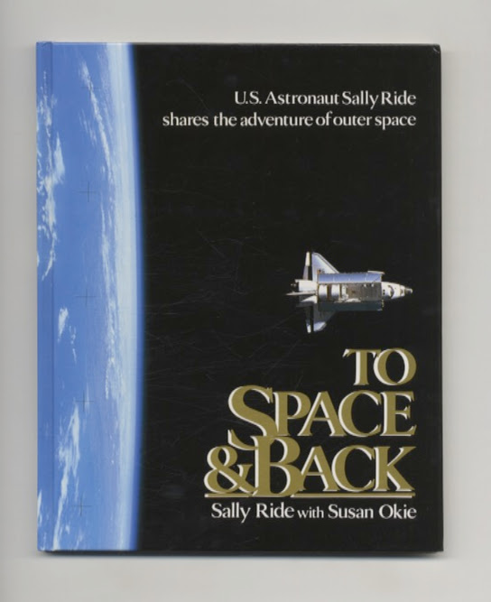 To Space & Back - 1st Edition/1st Printing. Sally Ride, Susan Okie.