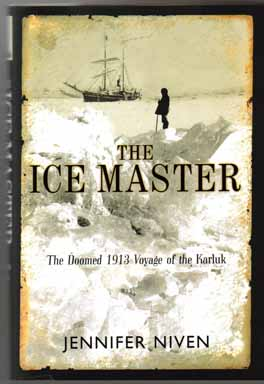 The Ice Master, The Doomed 1913 Voyage Of The Karluk - 1st Edition/1st Printing. Jennifer Niven.