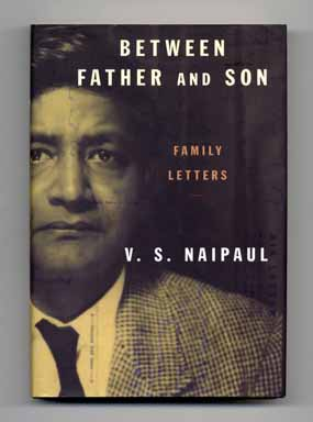 Between Father and Son: Family Letters - 1st US Edition/1st Printing. V. S. Naipaul.