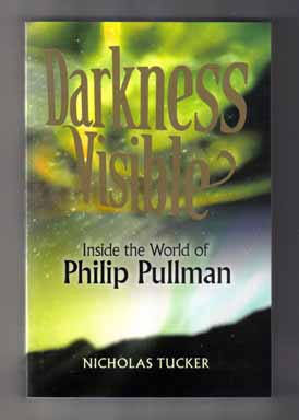 Darkness Visible: Inside the World of Philip Pullman - 1st Edition/1st Printing. Nicholas Tucker, Philip Pullman.