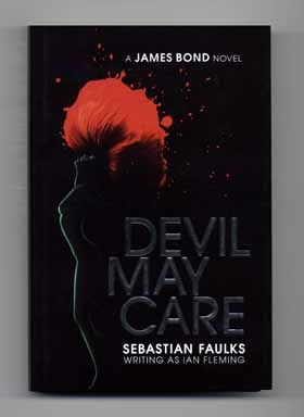 Devil May Care - 1st Edition/1st Printing. Sebastian Faulks, Ian Fleming.
