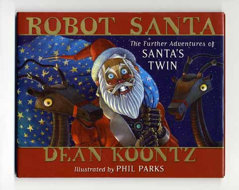Robot Santa: The Further Adventures of Santa's Twin - 1st Edition/1st Printing. Dean Koontz.