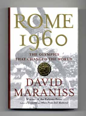 Rome 1960: The Olympics That Changed the World - 1st Edition/1st Printing. David Maraniss.