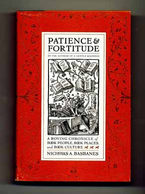 Patience & Fortitude: a Roving Chronicle of Book People, Book Places, and Book Culture - 1st Edition/1st Printing. Nicholas A. Basbanes.