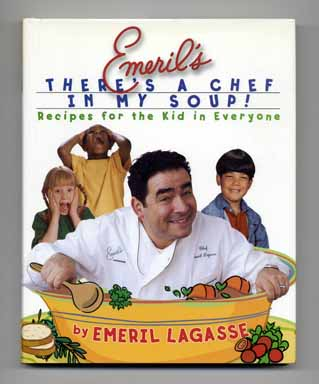 Emeril's There's a Chef in My Soup: Recipes for the Kid in Everyone - 1st Edition/1st Printing. Emeril Lagasse.