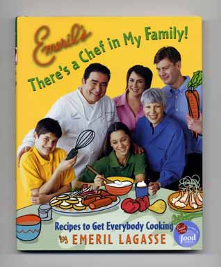Emeril's There's a Chef in My Family: Recipes to Get Everyone Cooking - 1st Edition/1st Printing. Emeril Lagasse.