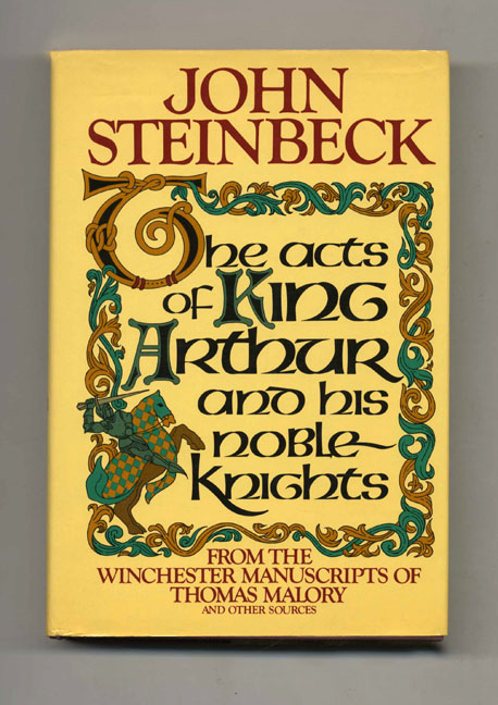 The Acts Of King Arthur And His Noble Knights - 1st Edition/1st Printing. John Steinbeck.