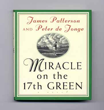 Miracle On The 17th Green - 1st Edition/1st Printing. James Patterson, Peter De Jonge.