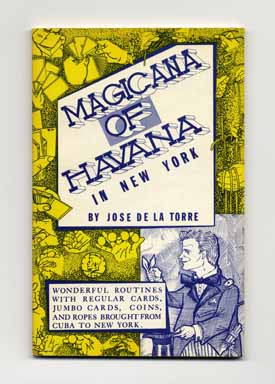 Magicana of Havana in New York: Wonderful Routines with Regular Cards, Jumbo Cards, Coins, and Ropes Brought from Cuba to New York. Jose De La Torre.
