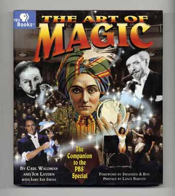 The Art of Magic: The Companion to the PBS Special - 1st Edition/1st Printing. Carl Waldman, Joe Layden, with Jamy Ian Swiss.