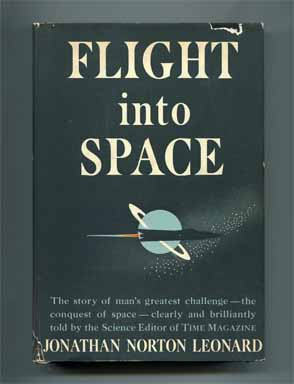 Flight Into Space - 1st Edition/1st Printing. Jonathan Norton Leonard.
