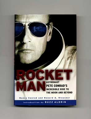 Rocket Man: Astronaut Pete Conrad's Incredible Ride to the Moon and Beyond - 1st Edition/1st Printing. Nancy Conrad, Howard A. Klausner.