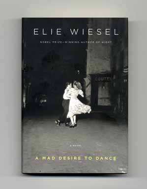 A Mad Desire To Dance - 1st US Edition/1st Printing. Elie Wiesel.