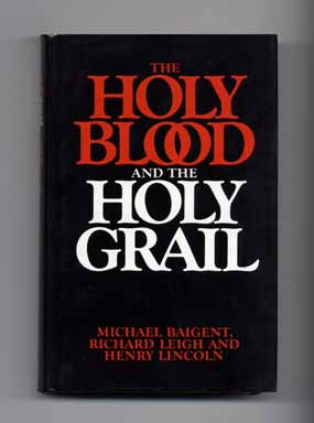 The Holy Blood And The Holy Grail - 1st Edition/1st Printing. Michael Baigent, Leigh Richard, Henry Lincoln.