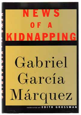 News Of A Kidnapping - 1st US Edition/1st Printing. Gabriel García Márquez, Edith Grossman.