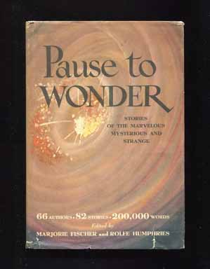 Pause To Wonder: Stories Of The Marvelous Mysterious And Strange [, Including The Curious Case Of Benjamin Button]. Marjorie Fischer, Rolfe Humphries, Including F. Scott Fitzgerald.