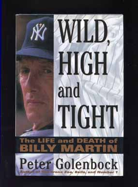 Wild, High and Tight: The Life and Death of Billy Martin - 1st Edition/1st Printing. Peter Golenbock.